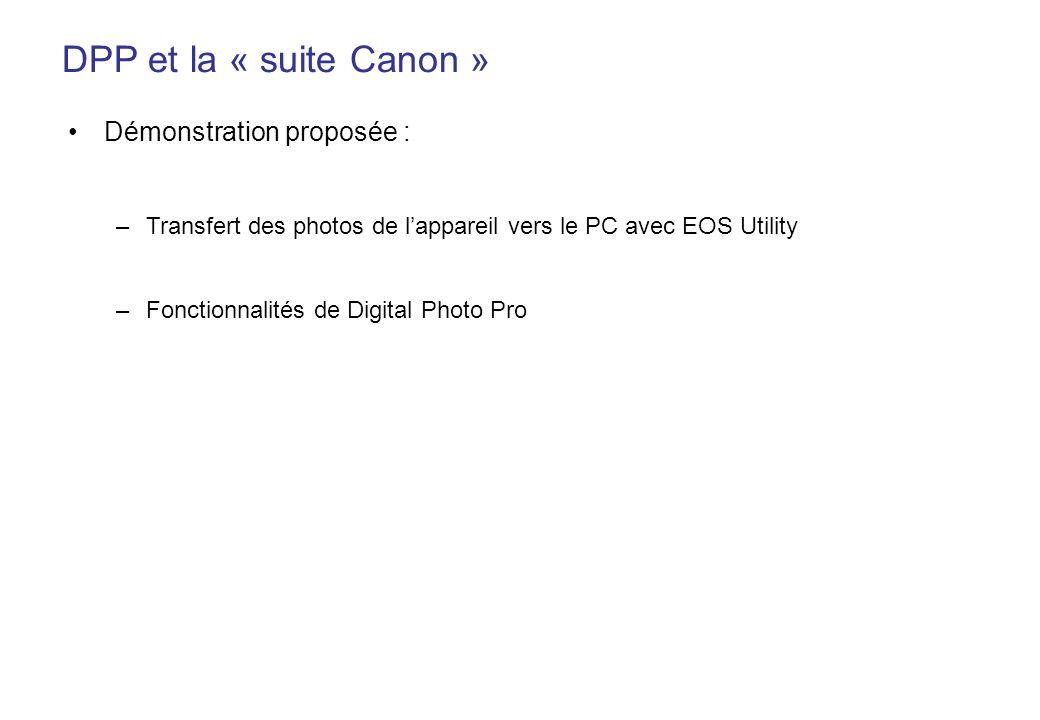 DPP et la « suite Canon » Démonstration proposée : –Transfert des photos de lappareil vers le PC avec EOS Utility –Fonctionnalités de Digital Photo Pr