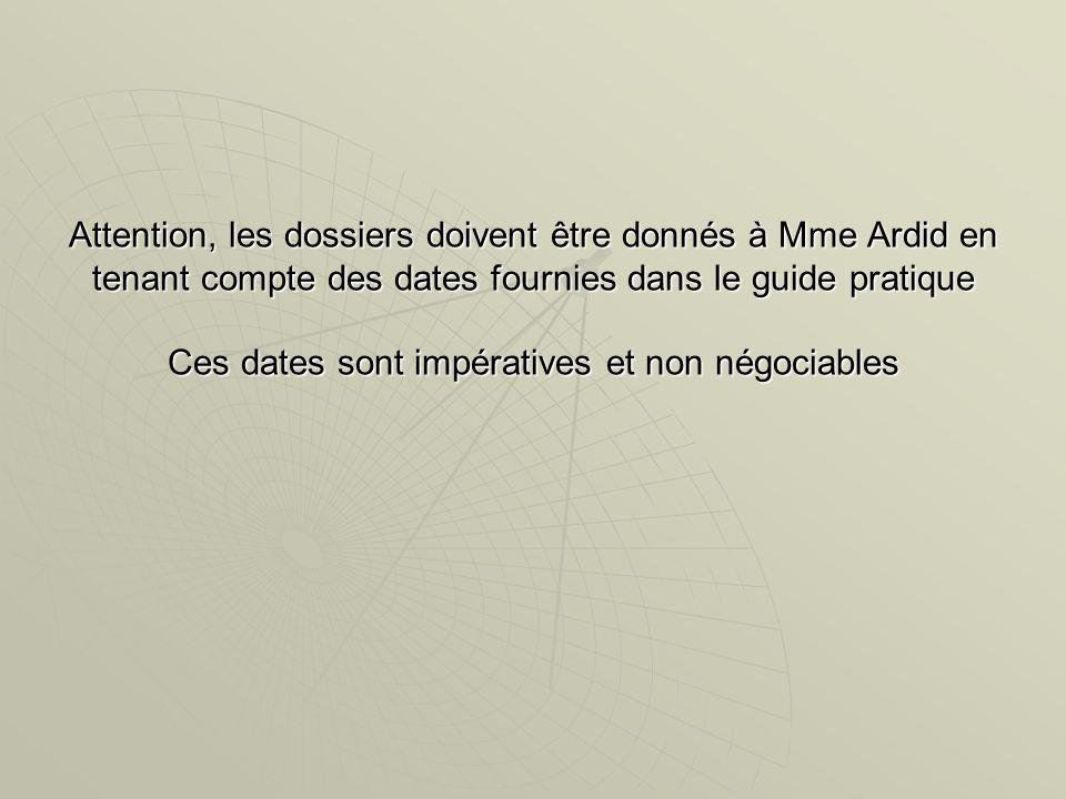 Attention, les dossiers doivent être donnés à Mme Ardid en tenant compte des dates fournies dans le guide pratique Ces dates sont impératives et non n