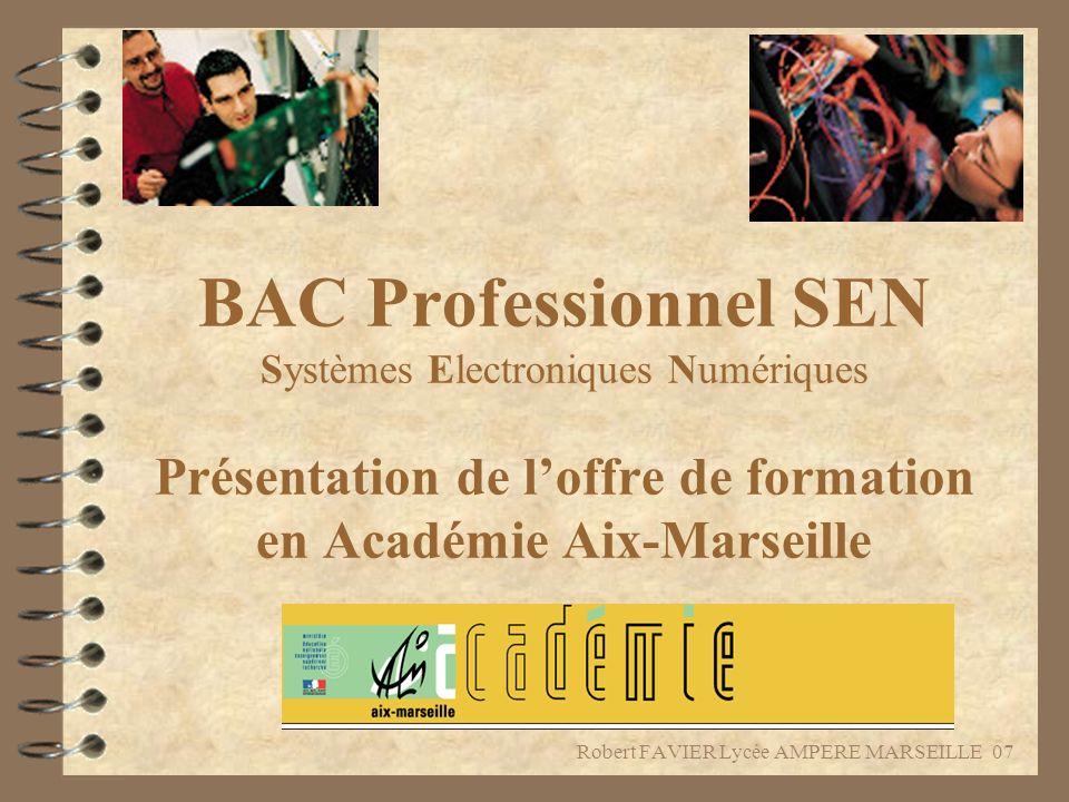BAC Professionnel SEN Systèmes Electroniques Numériques Présentation de loffre de formation en Académie Aix-Marseille Robert FAVIER Lycée AMPERE MARSE