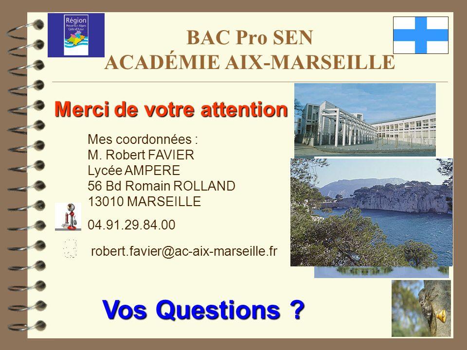 BAC Pro SEN ACADÉMIE AIX-MARSEILLE Merci de votre attention Mes coordonnées : M. Robert FAVIER Lycée AMPERE 56 Bd Romain ROLLAND 13010 MARSEILLE 04.91