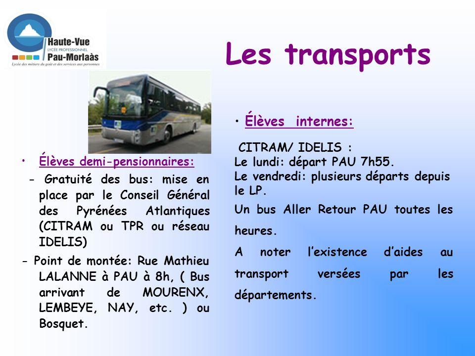 Les transports Élèves demi-pensionnaires: - Gratuité des bus: mise en place par le Conseil Général des Pyrénées Atlantiques (CITRAM ou TPR ou réseau IDELIS) - Point de montée: Rue Mathieu LALANNE à PAU à 8h, ( Bus arrivant de MOURENX, LEMBEYE, NAY, etc.