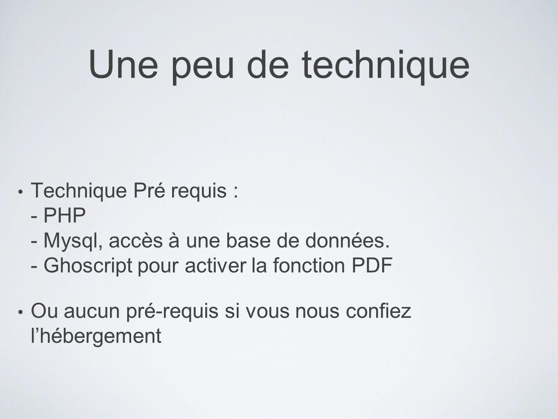 Une peu de technique Technique Pré requis : - PHP - Mysql, accès à une base de données. - Ghoscript pour activer la fonction PDF Ou aucun pré-requis s