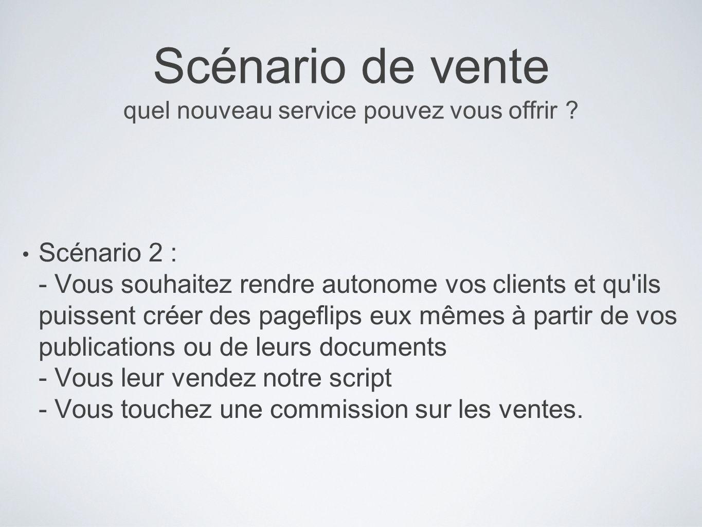 Scénario de vente quel nouveau service pouvez vous offrir ? Scénario 2 : - Vous souhaitez rendre autonome vos clients et qu'ils puissent créer des pag