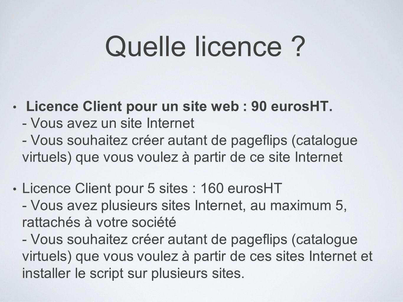 Quelle licence ? Licence Client pour un site web : 90 eurosHT. - Vous avez un site Internet - Vous souhaitez créer autant de pageflips (catalogue virt