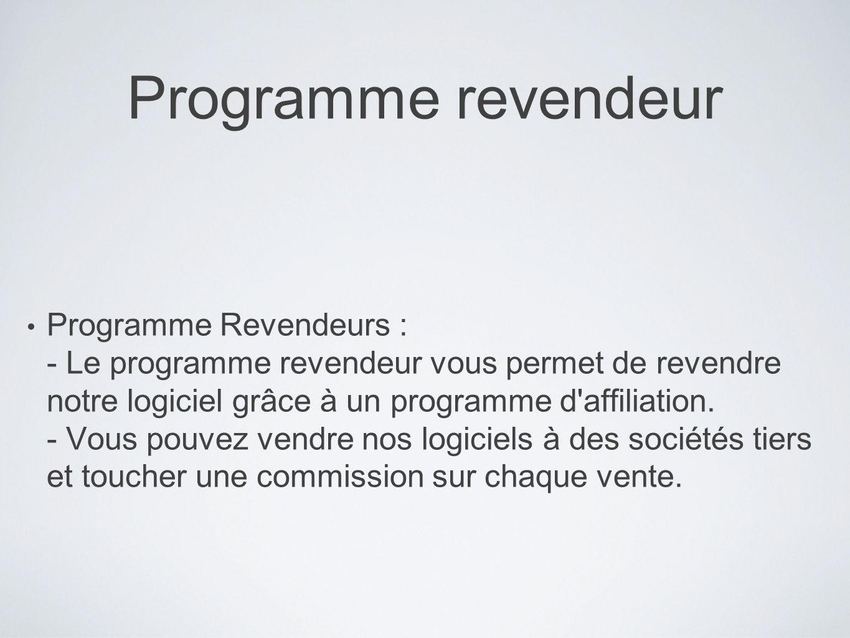 Programme revendeur Programme Revendeurs : - Le programme revendeur vous permet de revendre notre logiciel grâce à un programme d'affiliation. - Vous