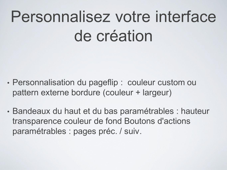 Personnalisez votre interface de création Personnalisation du pageflip : couleur custom ou pattern externe bordure (couleur + largeur) Bandeaux du hau