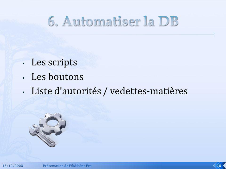 Les scripts Les boutons Liste dautorités / vedettes-matières 15/12/2008Présentation de FileMaker Pro18