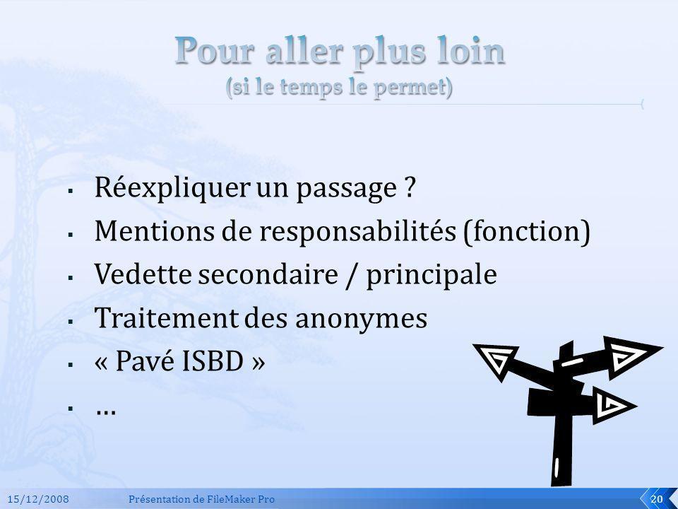 Réexpliquer un passage ? Mentions de responsabilités (fonction) Vedette secondaire / principale Traitement des anonymes « Pavé ISBD » … 15/12/2008Prés