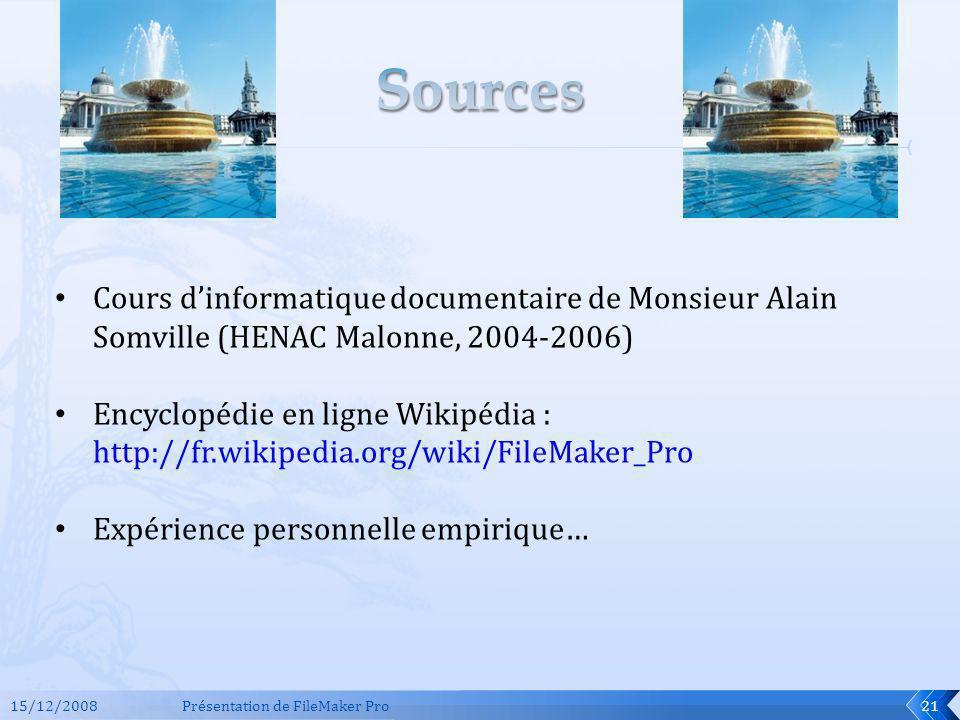 15/12/2008Présentation de FileMaker Pro21 Cours dinformatique documentaire de Monsieur Alain Somville (HENAC Malonne, 2004-2006) Encyclopédie en ligne