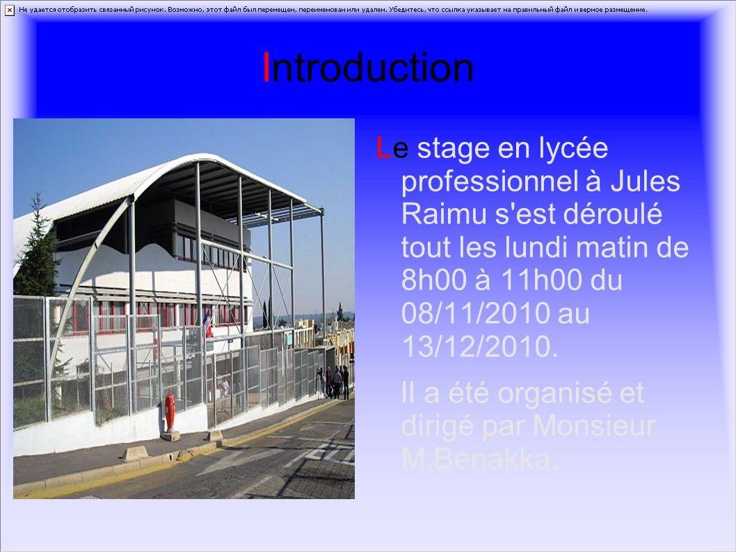 Introduction Le stage en lycée professionnel à Jules Raimu s'est déroulé tout les lundi matin de 8h00 à 11h00 du 08/11/2010 au 13/12/2010. Il a été or