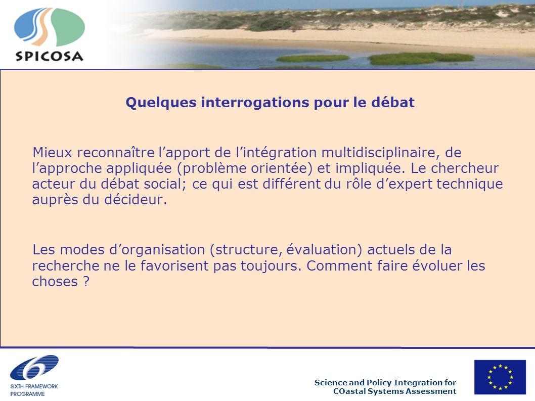 Science and Policy Integration for COastal Systems Assessment Quelques interrogations pour le débat Mieux reconnaître lapport de lintégration multidisciplinaire, de lapproche appliquée (problème orientée) et impliquée.
