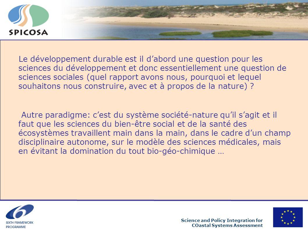 Science and Policy Integration for COastal Systems Assessment Le développement durable est il dabord une question pour les sciences du développement et donc essentiellement une question de sciences sociales (quel rapport avons nous, pourquoi et lequel souhaitons nous construire, avec et à propos de la nature) .