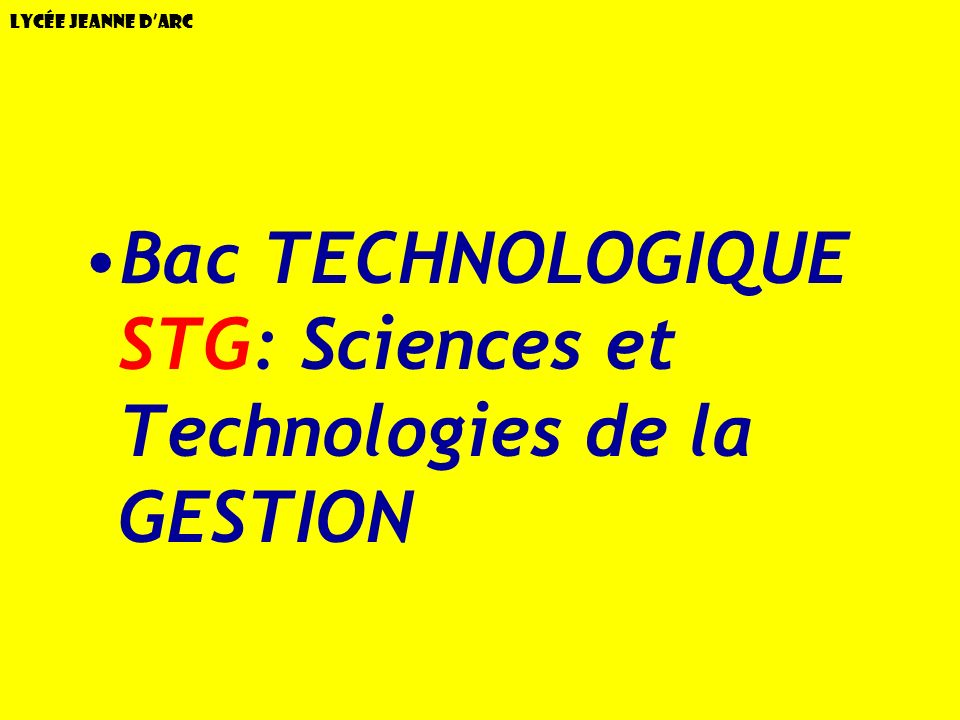 Lycée Jeanne dArc Bac TECHNOLOGIQUE STG: Sciences et Technologies de la GESTION