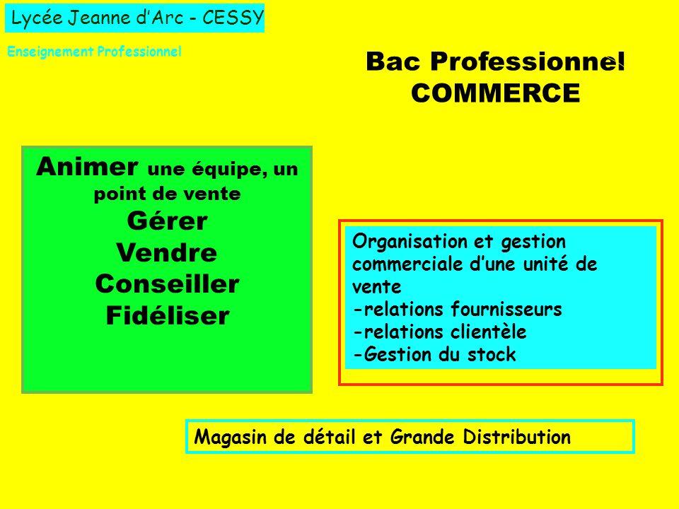 Lycée Jeanne dArc - CESSY Enseignement Professionnel Bac Professionnel COMMERCE Animer une équipe, un point de vente Gérer Vendre Conseiller Fidéliser