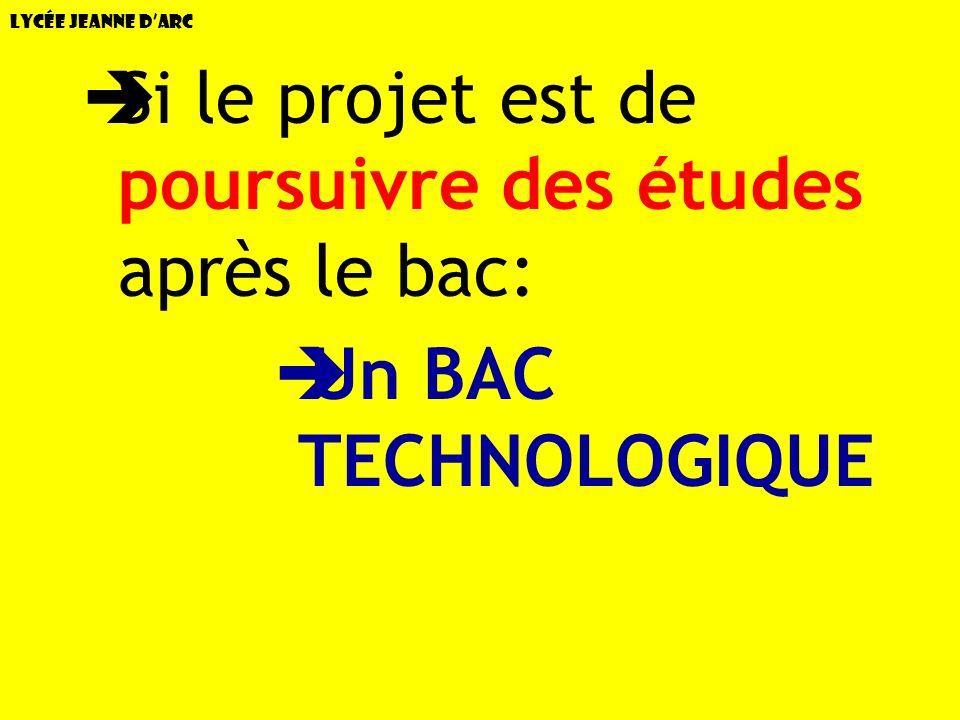 Lycée Jeanne dArc Si le projet est de poursuivre des études après le bac: Un BAC TECHNOLOGIQUE