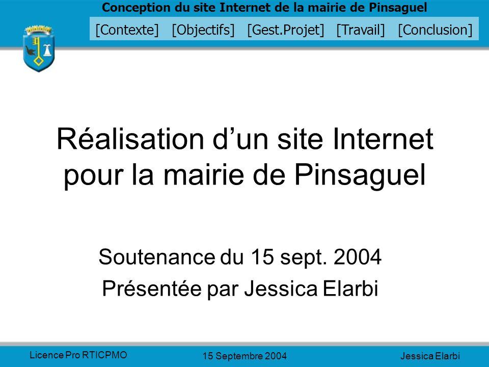 Conception du site Internet de la mairie de Pinsaguel [Contexte] [Objectifs] [Gest.Projet] [Travail] [Conclusion] Licence Pro RTICPMO 15 Septembre 200