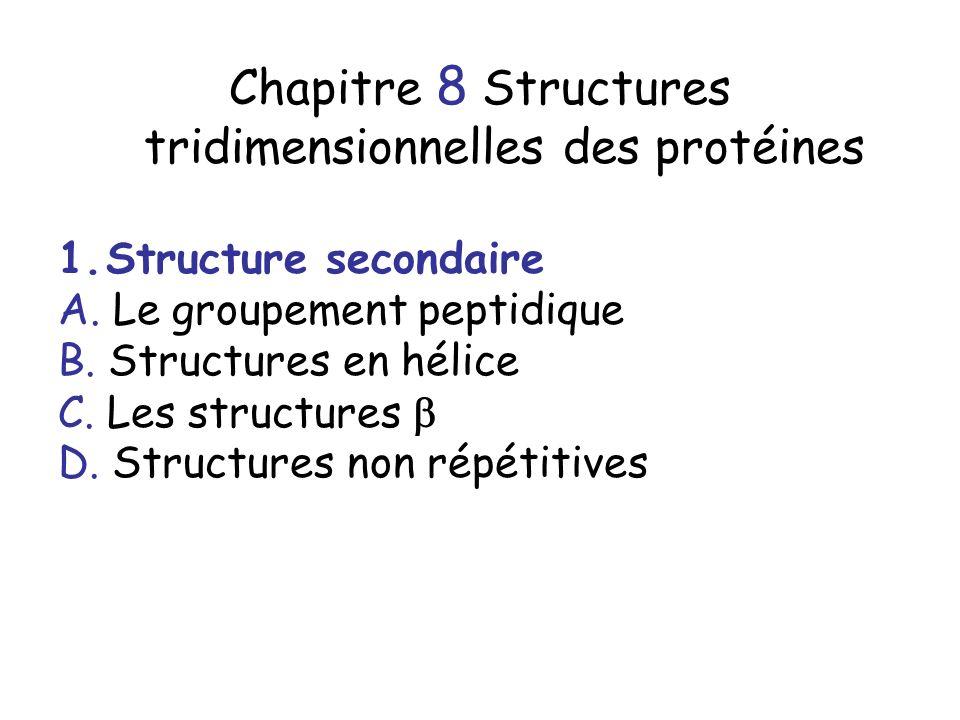 Chapitre 8 Structures tridimensionnelles des protéines 1.Structure secondaire A. Le groupement peptidique B. Structures en hélice C. Les structures D.