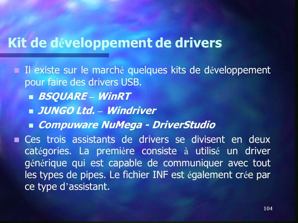 104 Kit de d é veloppement de drivers Il existe sur le march é quelques kits de d é veloppement pour faire des drivers USB. BSQUARE – WinRT JUNGO Ltd.