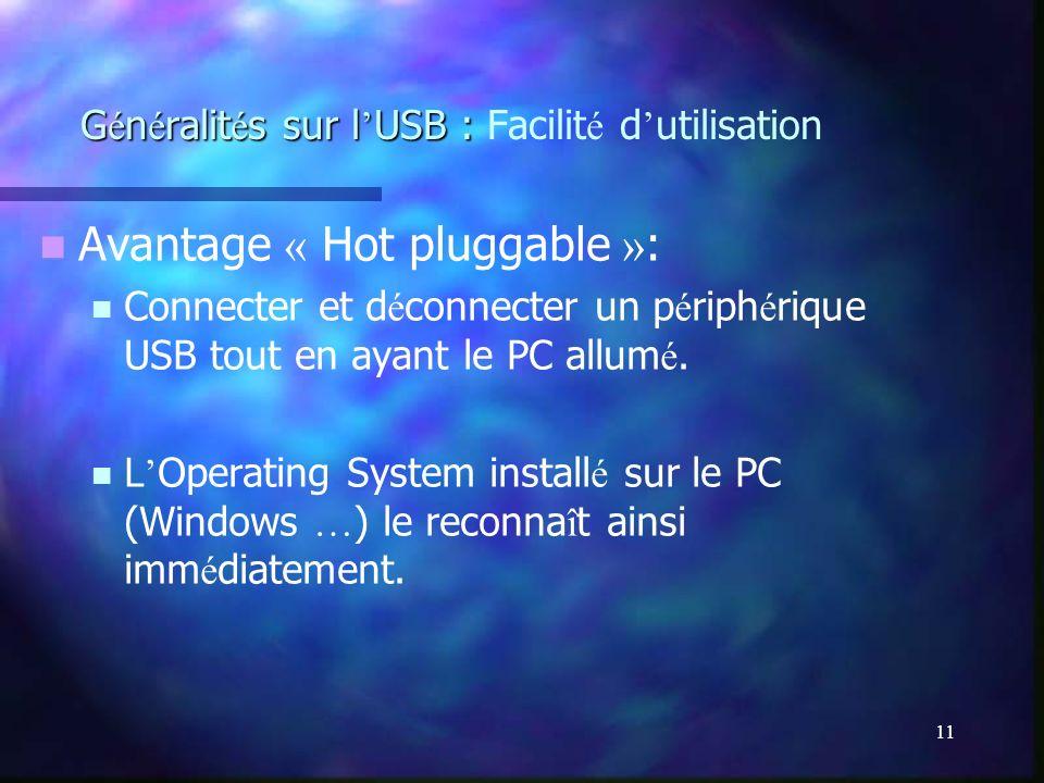 11 G é n é ralit é s sur l USB : G é n é ralit é s sur l USB : Facilit é d utilisation Avantage « Hot pluggable » : Connecter et d é connecter un p é