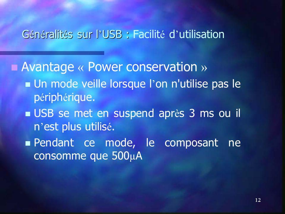12 G é n é ralit é s sur l USB : G é n é ralit é s sur l USB : Facilit é d utilisation Avantage « Power conservation » Un mode veille lorsque l on n'u
