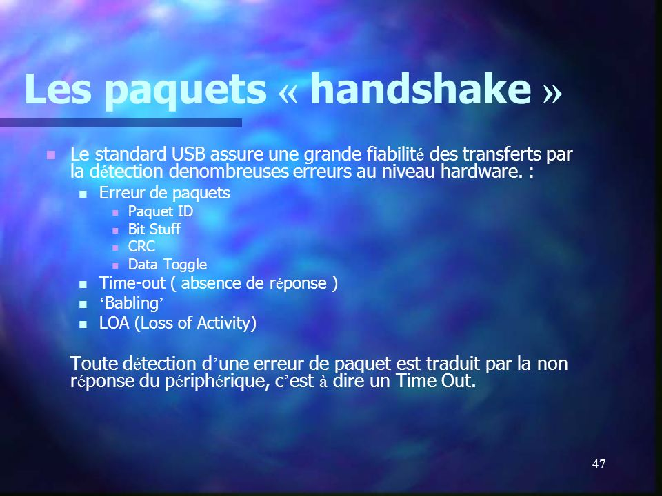47 Les paquets « handshake » Le standard USB assure une grande fiabilit é des transferts par la d é tection denombreuses erreurs au niveau hardware. :
