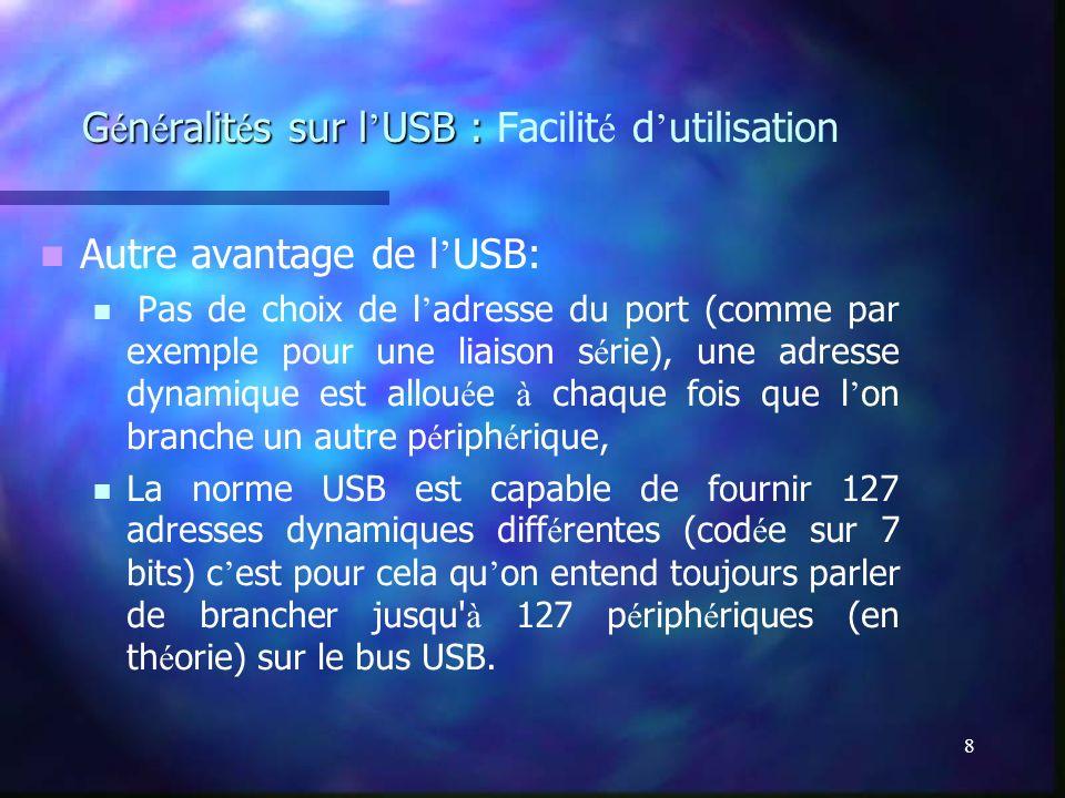 8 G é n é ralit é s sur l USB : G é n é ralit é s sur l USB : Facilit é d utilisation Autre avantage de l USB: Pas de choix de l adresse du port (comm