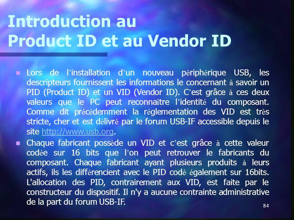 84 Introduction au Product ID et au Vendor ID Lors de l installation d un nouveau p é riph é rique USB, les descripteurs fournissent les informations