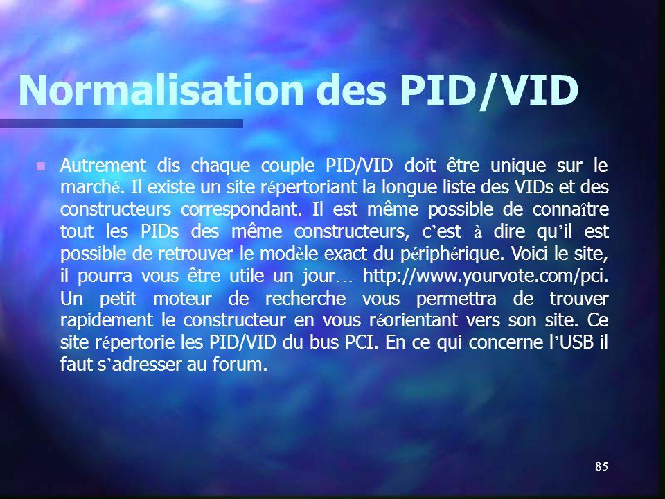 85 Normalisation des PID/VID Autrement dis chaque couple PID/VID doit être unique sur le march é. Il existe un site r é pertoriant la longue liste des