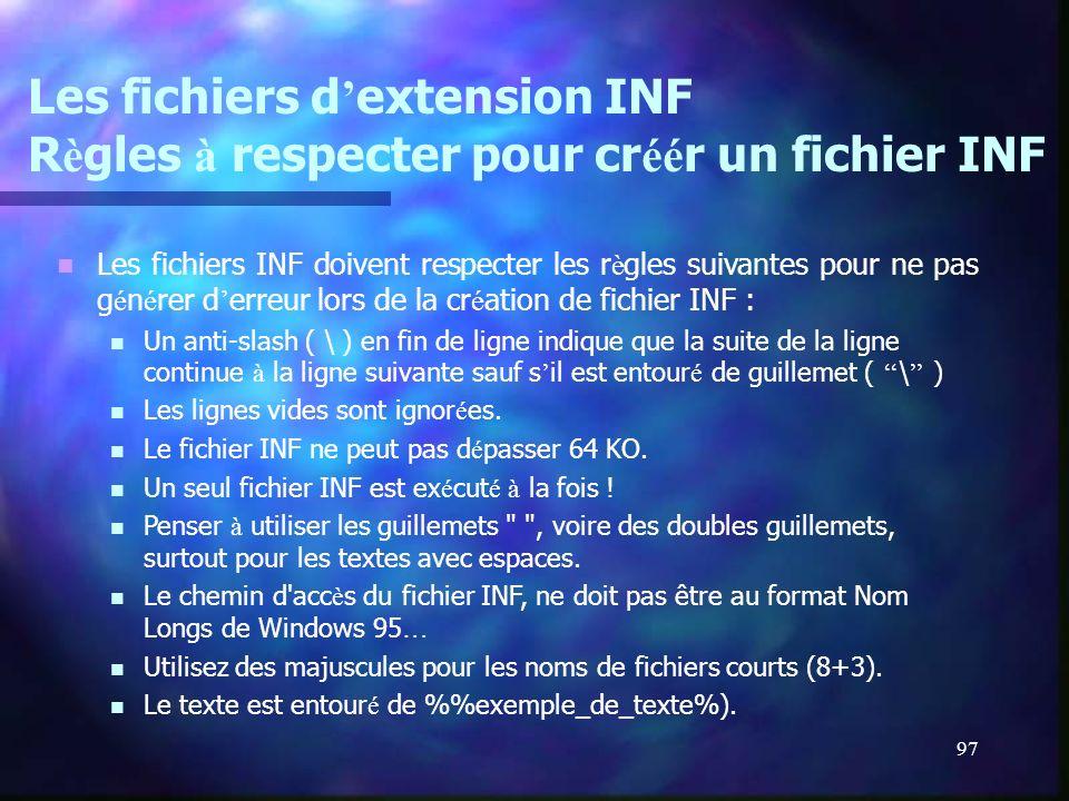 97 Les fichiers d extension INF R è gles à respecter pour cr éé r un fichier INF Les fichiers INF doivent respecter les r è gles suivantes pour ne pas