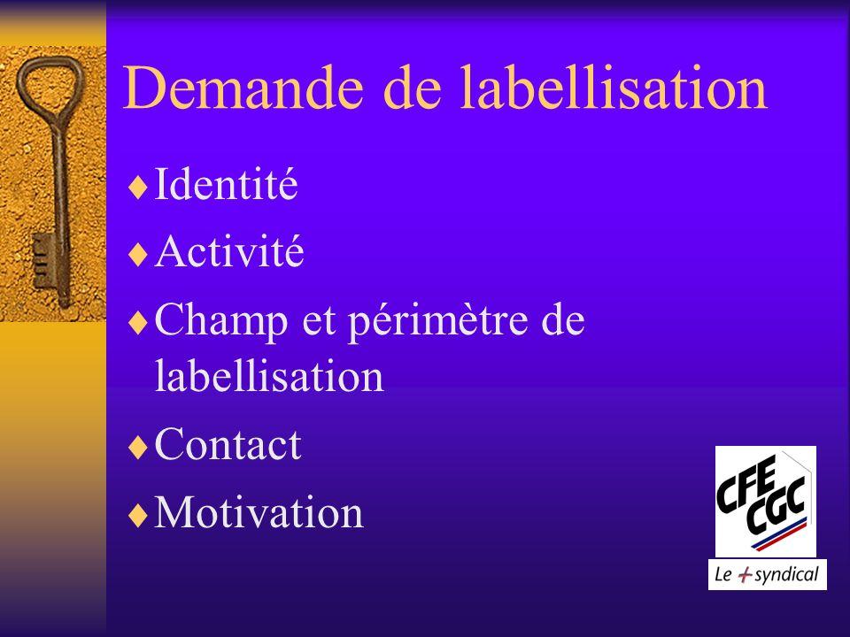 Demande de labellisation Identité Activité Champ et périmètre de labellisation Contact Motivation