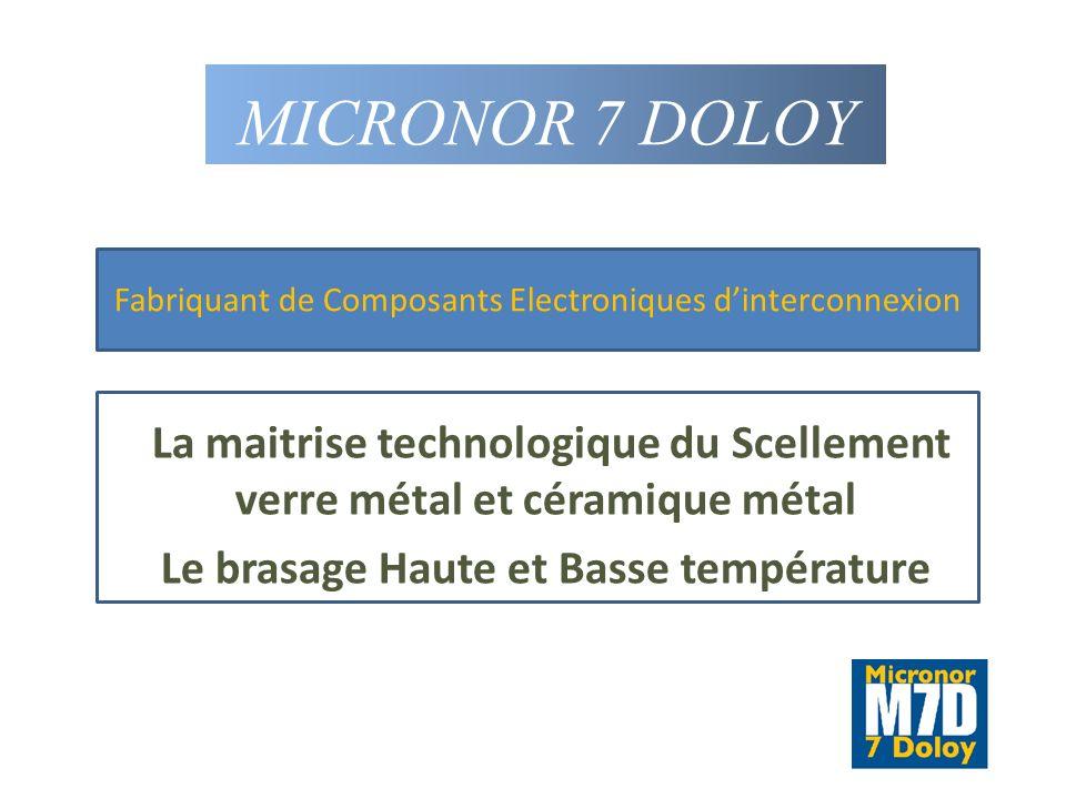 MICRONOR 7 DOLOY La maitrise technologique du Scellement verre métal et céramique métal Le brasage Haute et Basse température Fabriquant de Composants Electroniques dinterconnexion