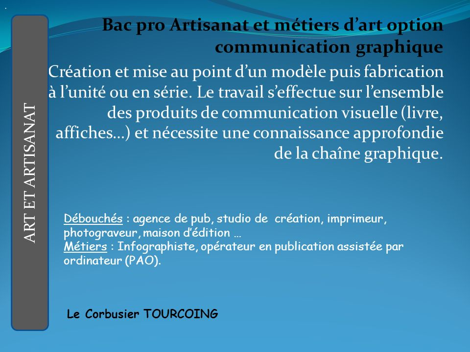 Bac pro Artisanat et métiers dart option communication graphique Création et mise au point dun modèle puis fabrication à lunité ou en série.