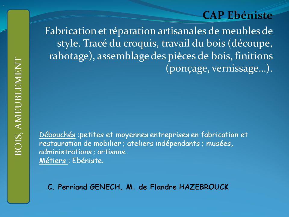 CAP Ebéniste Fabrication et réparation artisanales de meubles de style.