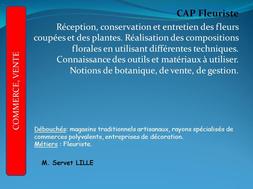 CAP Fleuriste Réception, conservation et entretien des fleurs coupées et des plantes.