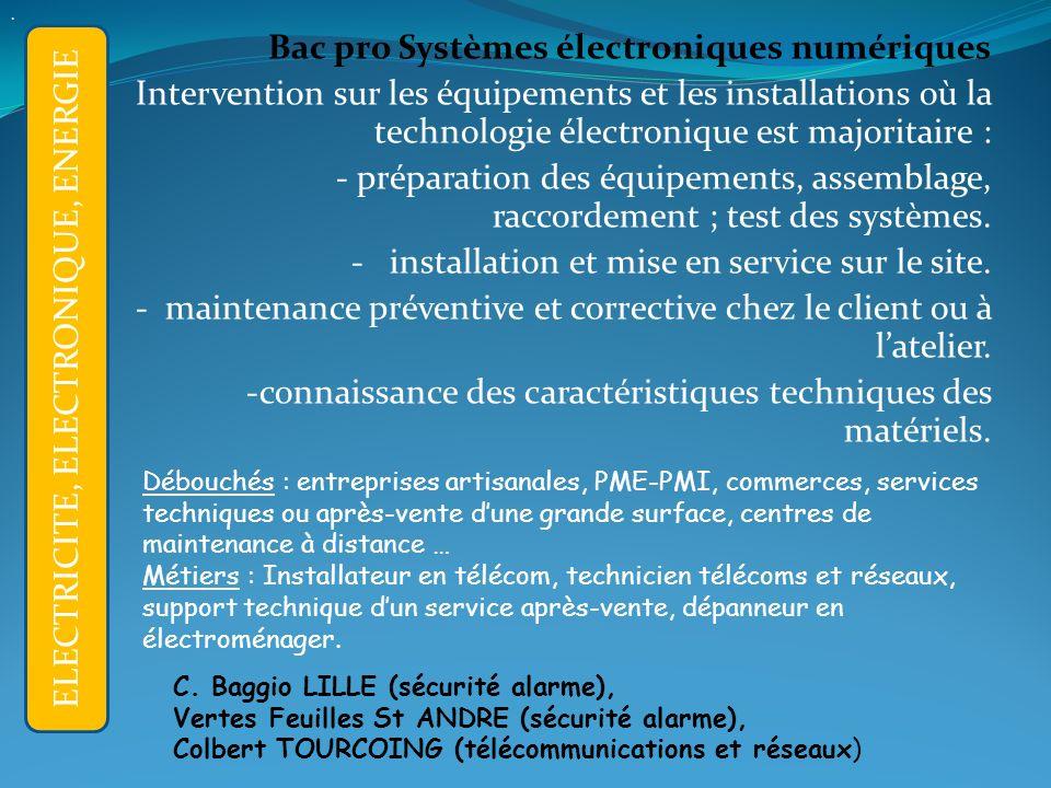 Bac pro Systèmes électroniques numériques Intervention sur les équipements et les installations où la technologie électronique est majoritaire : - préparation des équipements, assemblage, raccordement ; test des systèmes.