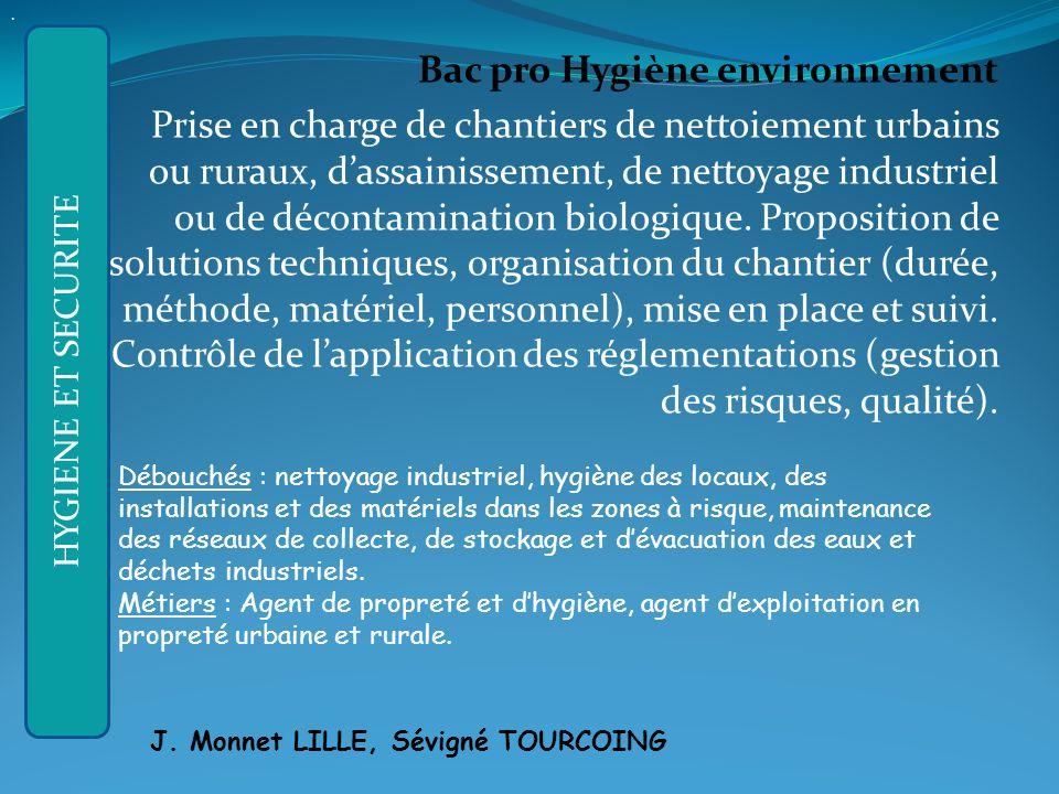 Bac pro Hygiène environnement Prise en charge de chantiers de nettoiement urbains ou ruraux, dassainissement, de nettoyage industriel ou de décontamination biologique.