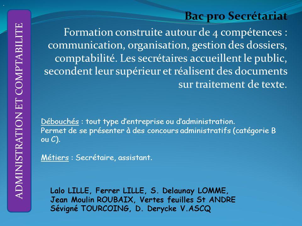 Bac pro Secrétariat Formation construite autour de 4 compétences : communication, organisation, gestion des dossiers, comptabilité.