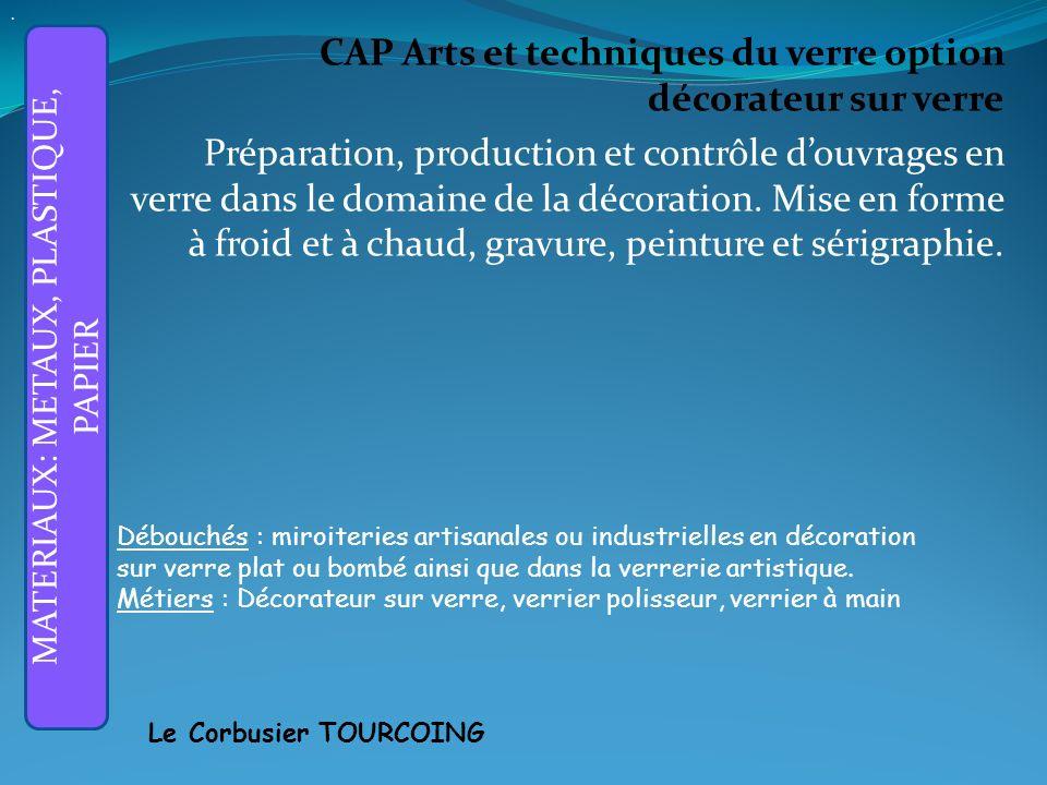 CAP Arts et techniques du verre option décorateur sur verre Préparation, production et contrôle douvrages en verre dans le domaine de la décoration.