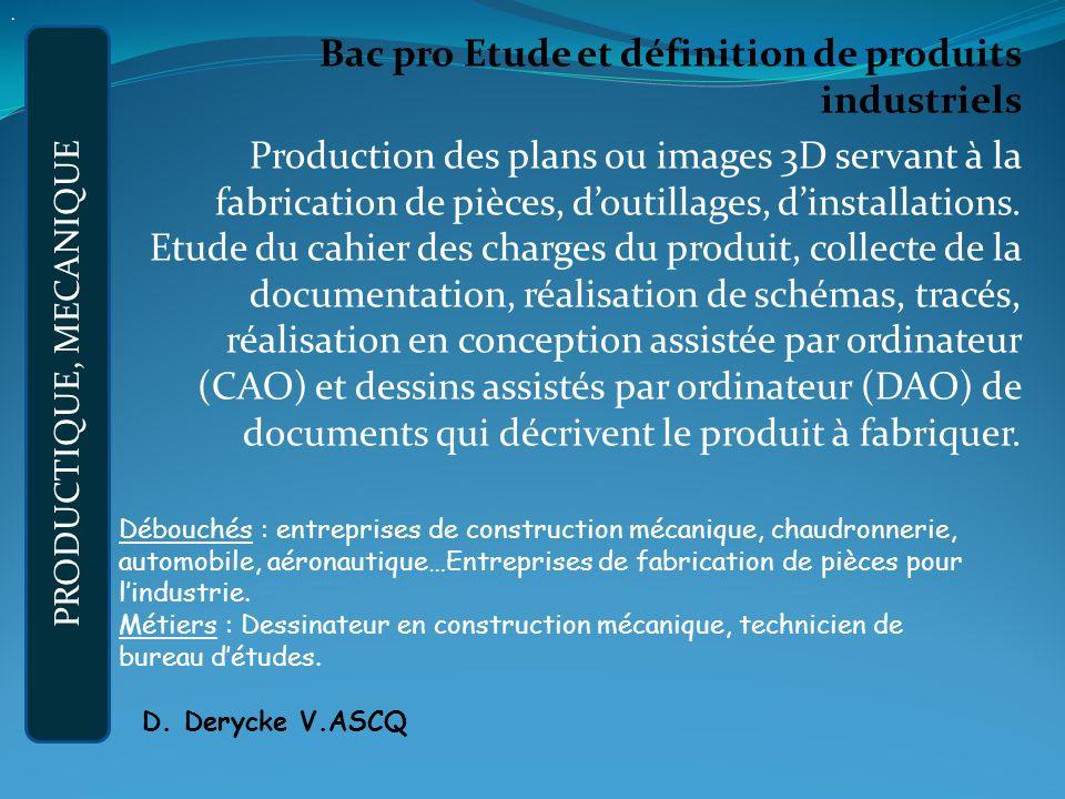 Bac pro Etude et définition de produits industriels Production des plans ou images 3D servant à la fabrication de pièces, doutillages, dinstallations.