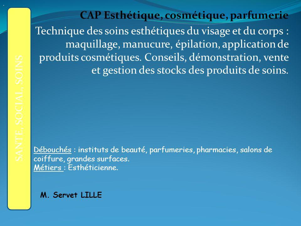 CAP Esthétique, cosmétique, parfumerie Technique des soins esthétiques du visage et du corps : maquillage, manucure, épilation, application de produits cosmétiques.