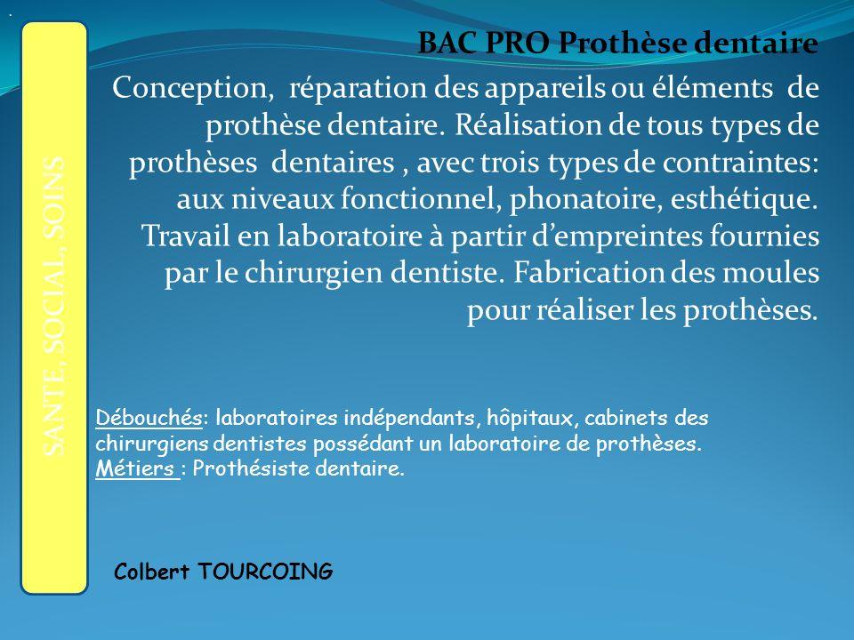 BAC PRO Prothèse dentaire Conception, réparation des appareils ou éléments de prothèse dentaire.