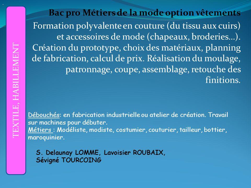 Bac pro Métiers de la mode option vêtements Formation polyvalente en couture (du tissu aux cuirs) et accessoires de mode (chapeaux, broderies…).