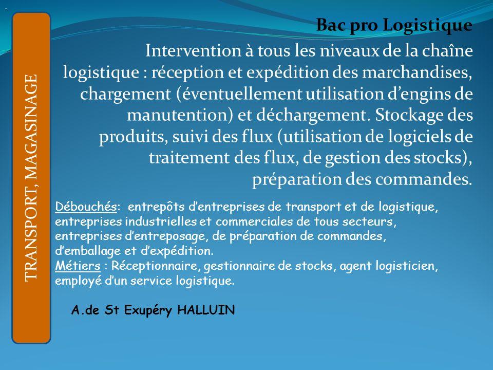 Bac pro Logistique Intervention à tous les niveaux de la chaîne logistique : réception et expédition des marchandises, chargement (éventuellement utilisation dengins de manutention) et déchargement.