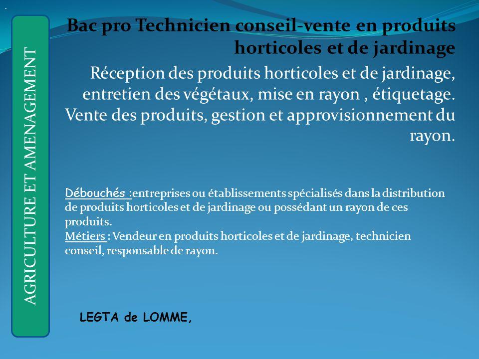 Bac pro Technicien conseil-vente en produits horticoles et de jardinage Réception des produits horticoles et de jardinage, entretien des végétaux, mise en rayon, étiquetage.