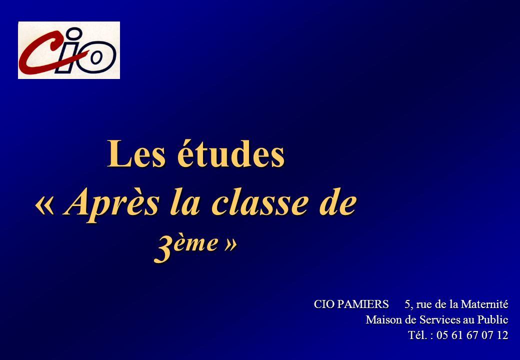 Les études « Après la classe de 3 ème » CIO PAMIERS 5, rue de la Maternité Maison de Services au Public Tél. : 05 61 67 07 12