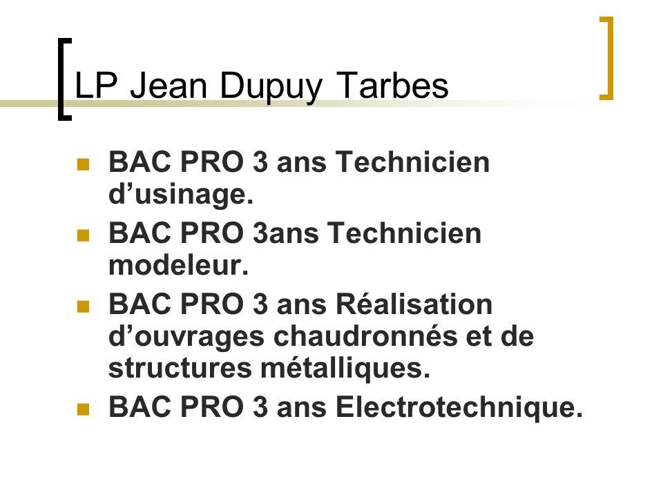 LP Jean Dupuy Tarbes BAC PRO 3 ans Technicien dusinage. BAC PRO 3ans Technicien modeleur. BAC PRO 3 ans Réalisation douvrages chaudronnés et de struct