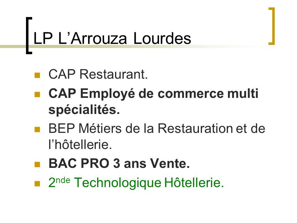 LP LArrouza Lourdes CAP Restaurant. CAP Employé de commerce multi spécialités. BEP Métiers de la Restauration et de lhôtellerie. BAC PRO 3 ans Vente.