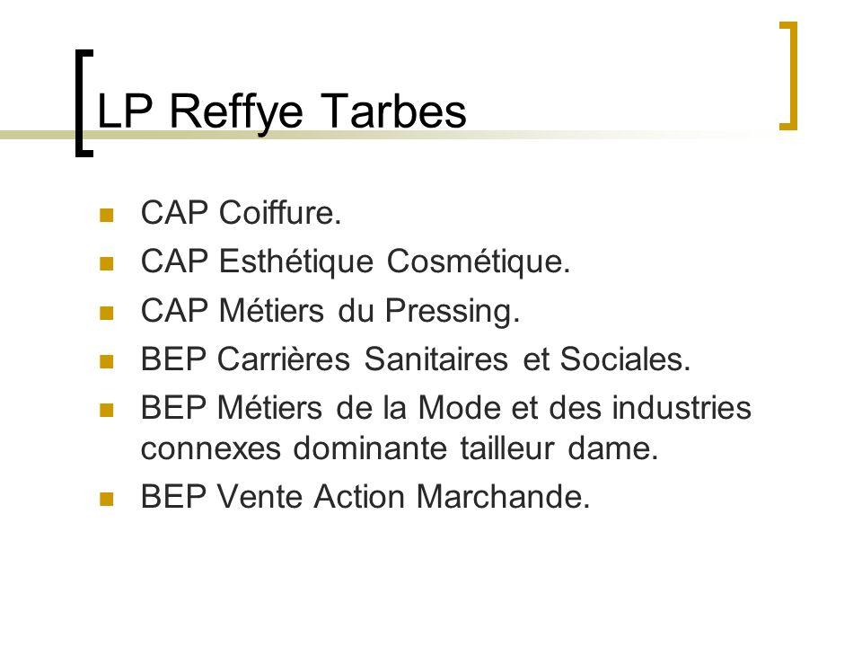 LP Reffye Tarbes CAP Coiffure. CAP Esthétique Cosmétique. CAP Métiers du Pressing. BEP Carrières Sanitaires et Sociales. BEP Métiers de la Mode et des