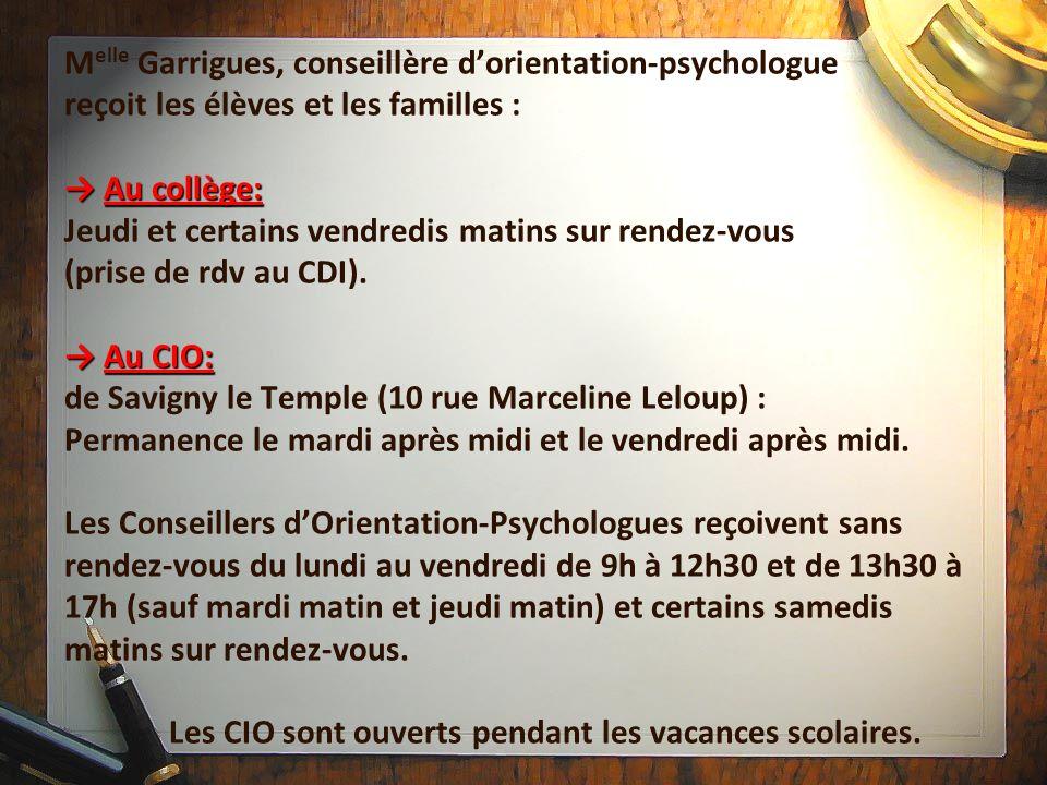 Au collège: Au CIO: M elle Garrigues, conseillère dorientation-psychologue reçoit les élèves et les familles : Au collège: Jeudi et certains vendredis