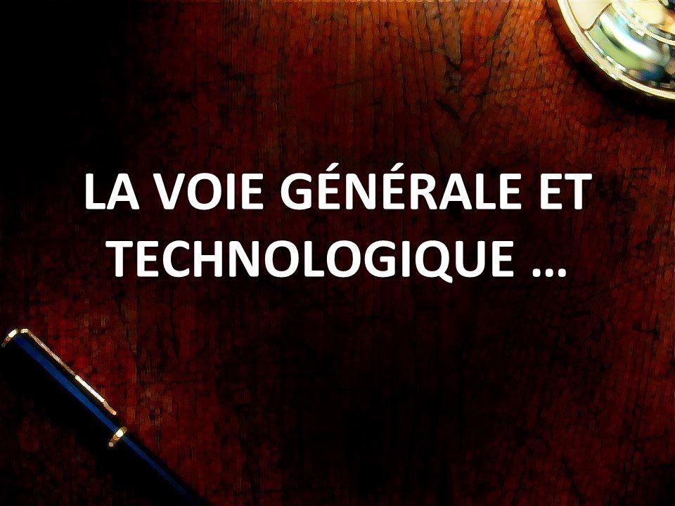 LA VOIE GÉNÉRALE ET TECHNOLOGIQUE …